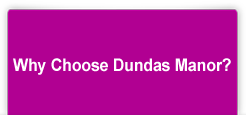 Why Choose Dundas Manor?